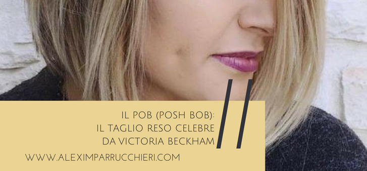 pob, posh bob, caschetto 2017