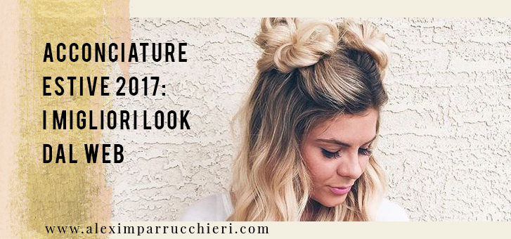 acconciature estive 2017, acconciature estate 2017, hairstyle estate, trecce estate
