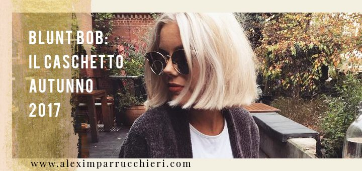 blunt bob, caschetto 2017