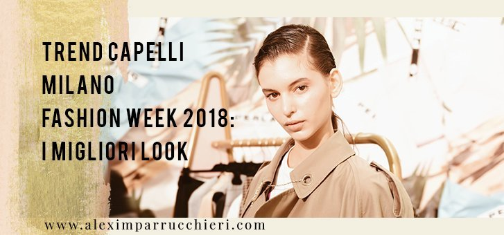 trend capelli milano fashion week 2018