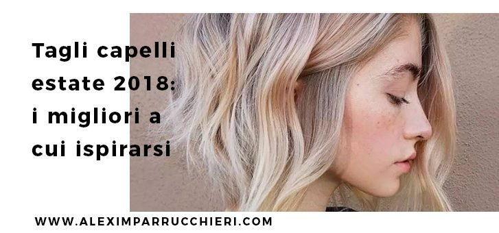 tagli capelli estate 2018