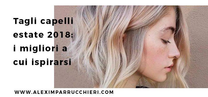 Tagli capelli estate 2018   ALEXIM PARRUCCHIERI